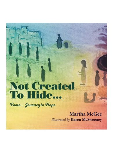 Not Created to Hide, A Journey to Hope